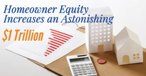 Homeowner Equity Increases an Astonishing $1 Trillion | www.ThisisRiverEdge.com