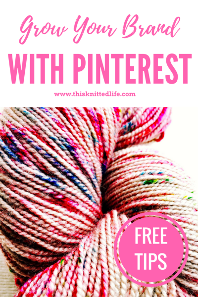 Free tips on how to grow your knitting, yarn, or crafting brand with Pinterest from Andrea @ This Knitted Life.