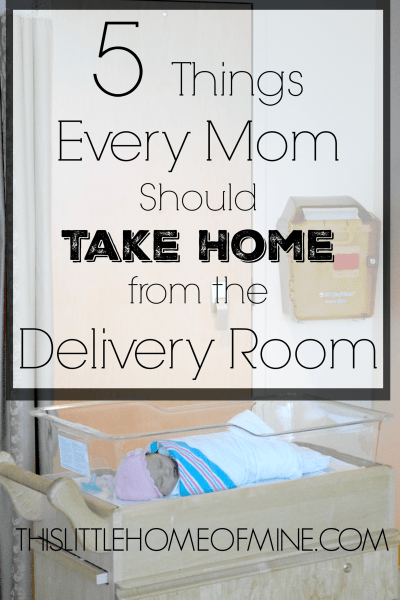 Five Things Every Mom Should Take from the Delivery Room by This Little Home of Mine