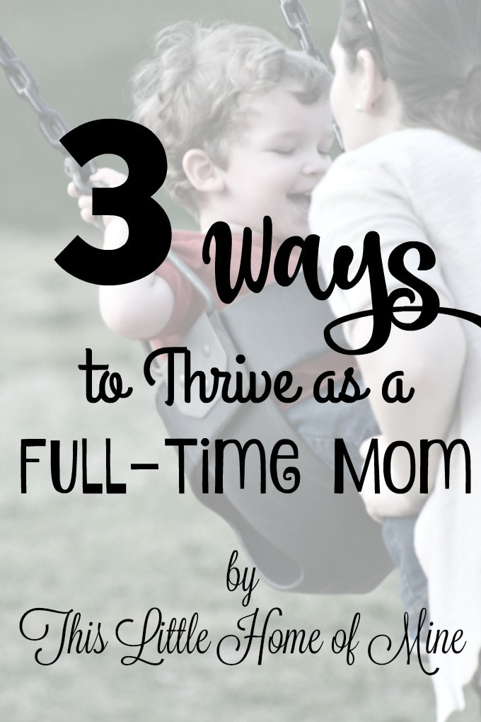 3 Ways to Thrive as a Full-Time Mom by This Little Home of Mine