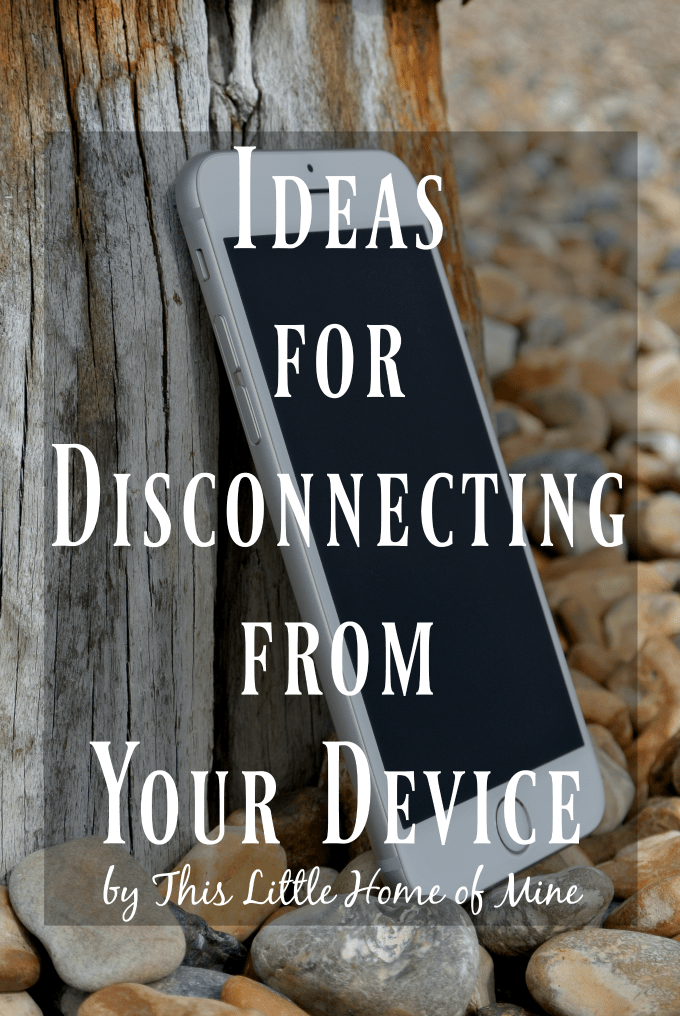 How to Disconnect from Your Device by This Little Home of Mine