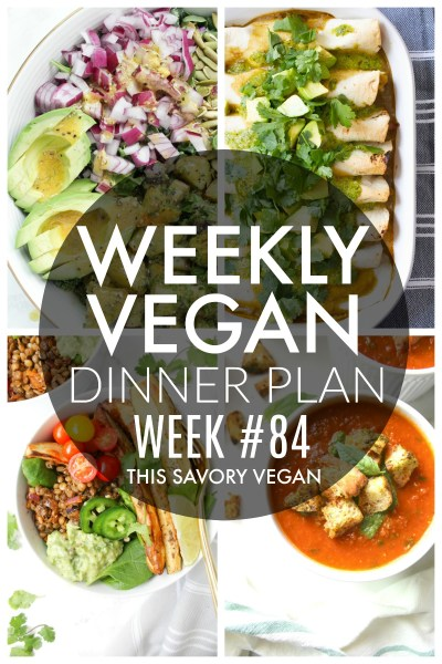 Weekly Vegan Dinner Plan #84 - five nights worth of vegan dinners to help inspire your menu. Choose one recipe to add to your rotation or make them all - shopping list included   ThisSavoryVegan.com #thissavoryvegan #mealprep #dinnerplan