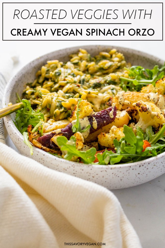 These Roasted Veggies with Creamy Vegan Spinach Orzo make up the ultimate bowl. Topped off with Mustard Tahini Dressing and fresh arugula!   ThisSavoryVegan.com #thissavoryvegan #veganbowls #spinachorzo