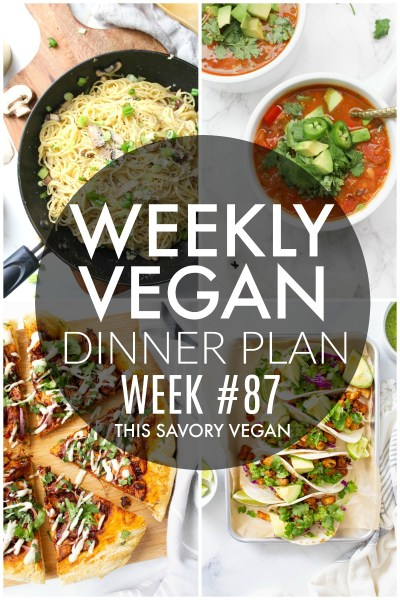 Weekly Vegan Dinner Plan #87 - five nights worth of vegan dinners to help inspire your menu. Choose one recipe to add to your rotation or make them all - shopping list included   ThisSavoryVegan.com #thissavoryvegan #mealprep #dinnerplan