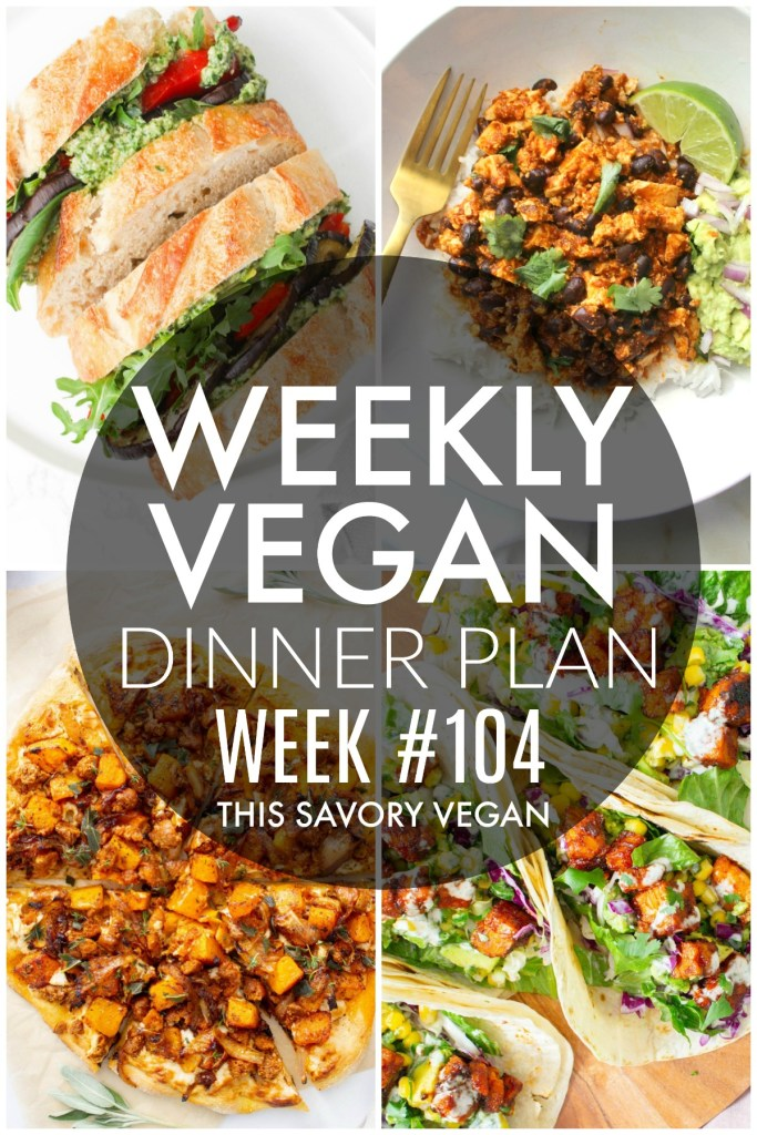 Weekly Vegan Dinner Plan #104 - five nights worth of vegan dinners to help inspire your menu. Choose one recipe to add to your rotation or make them all - shopping list included | ThisSavoryVegan.com #thissavoryvegan #mealprep #dinnerplan
