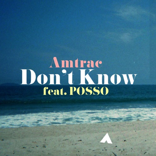 Amtrac - Don't Know (ft. Posso) : Chill House Original [Free Download]