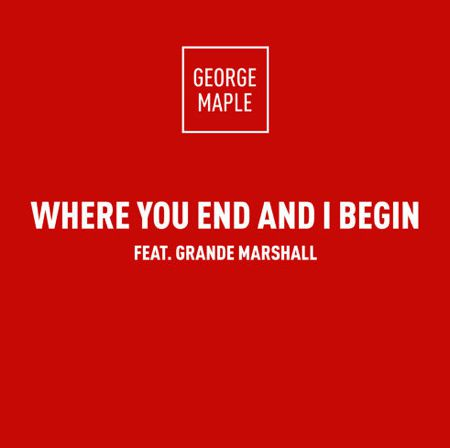 George Maple - Where You End And I Begin Feat. Grande Marshall : Must Hear Indie / Future Bass