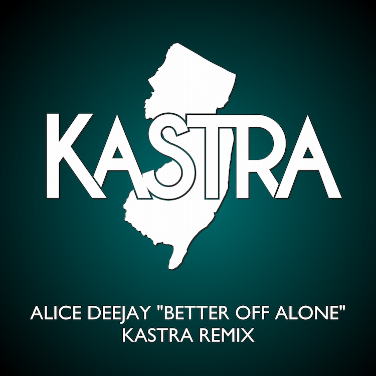 [PREMIERE] Alice Deejay - Better Off Alone (Kastra Remix) : Classic Trance Anthem Gets Electro House Remix [Free Download]