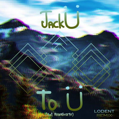 [PREMIERE] Jack Ü - To Ü (Feat. AlunaGeorge) (Lodent Remix) : Heavy Future Bass Remix [Free Download]