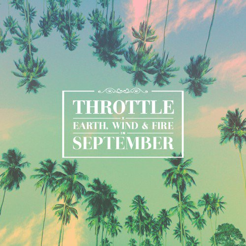 "[PREMIERE] Throttle Releases First Official Remix Ever Of Earth Wind & Fire's ""September"""