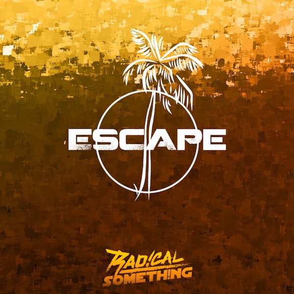 Radical Something - Escape : Sick New Chill Laid Back Summer Anthem