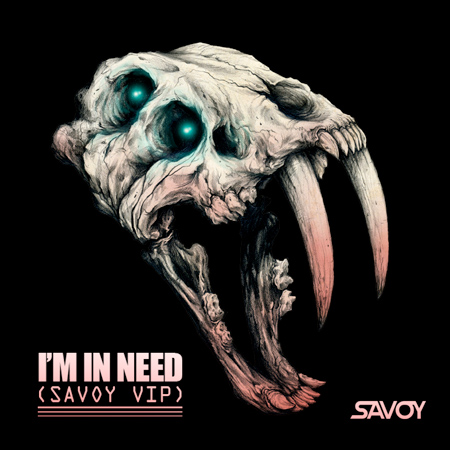 Savoy - Im In Need (SAVOY VIP) : Trap / Dubstep [Free Download]