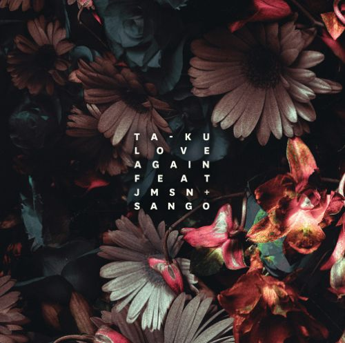 """Ta-Ku Releases The First Single From His Upcoming EP """"Love Again"""" Ft. Sango & JMSN"""
