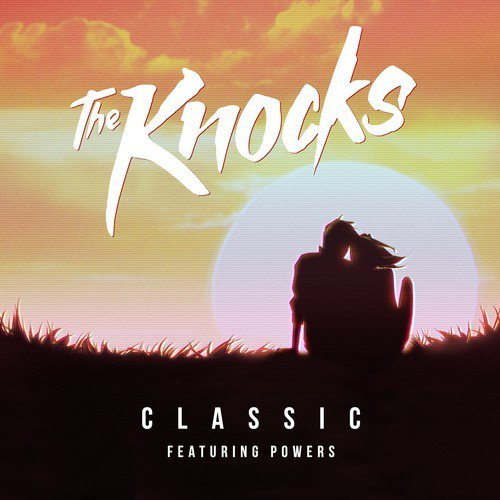 The Knocks - Classic (feat. Powers) : Must Hear Summertime Disco-House Original