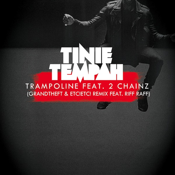 Tinie Tempah - Trampoline feat. 2 Chainz (Grandtheft & ETC!ETC! Remix feat. Riff Raff) : Trap / Hip-Hop