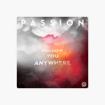 Follow You Anywhere (Live) – Passion