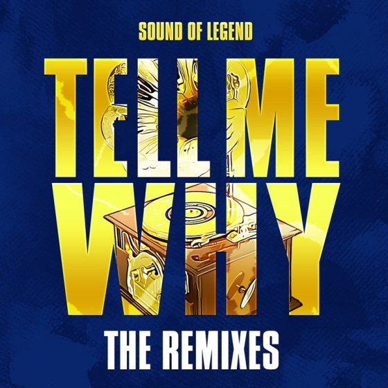 Sound-Of-Legend-Tell-Me-Why-The-Remixes-_Play-Two-Warner-Music_.jpg