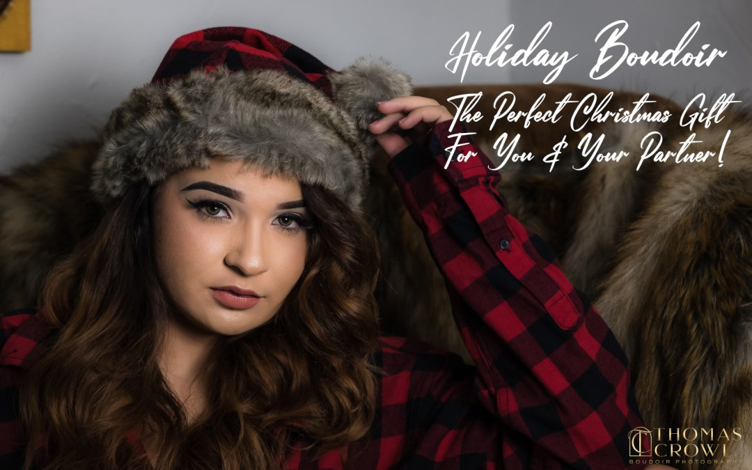 Holiday Boudoir – The Perfect Christmas Gift For You & Your Partner
