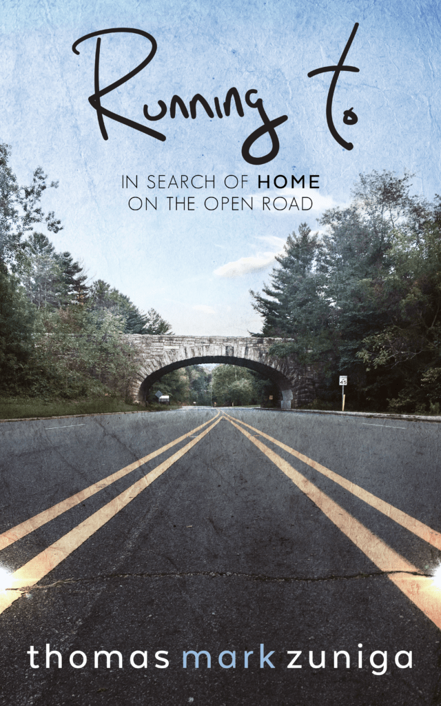 Running To: In Search of Home on the Open Road by Thomas Mark Zuniga