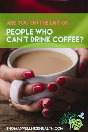 Are you on the list of people who can't drink coffee?