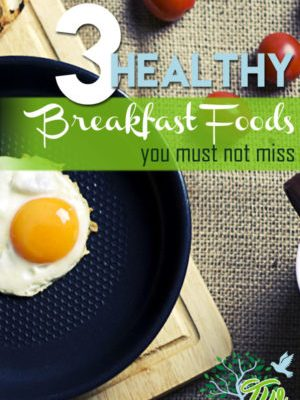 3 Healthy Breakfast Foods You Must Not Miss