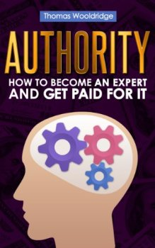 Authority – How to Become an Expert and Get Paid for It