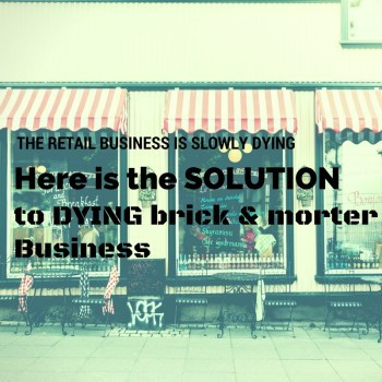 The Solution for a dying Brick and Mortar Retail Industry