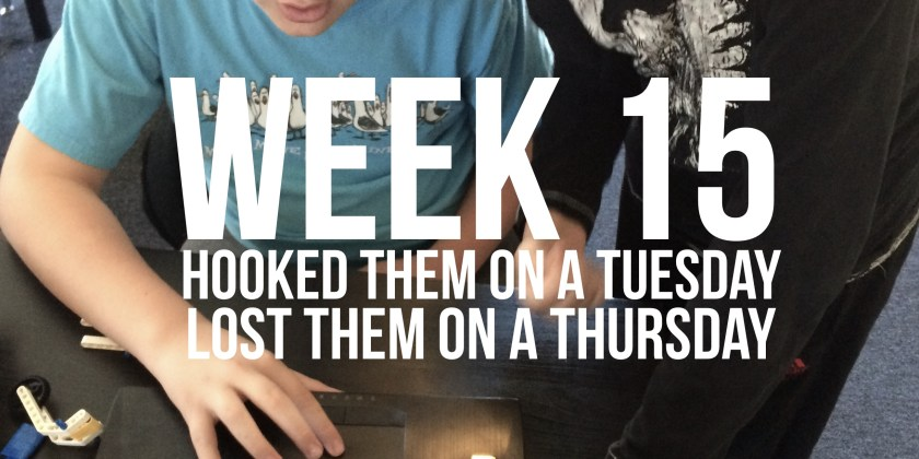 Week 15 – Hooked Them On A Tuesday, Lost Them On A Thursday