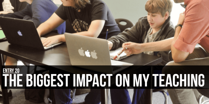 Entry 20 – The Biggest Impact on My Teaching