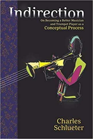 Indirection: On Becoming a Better Musician and Trumpet Player as a Conceptual Process Paperback – April 10, 2021