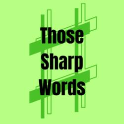 Those Sharp Words