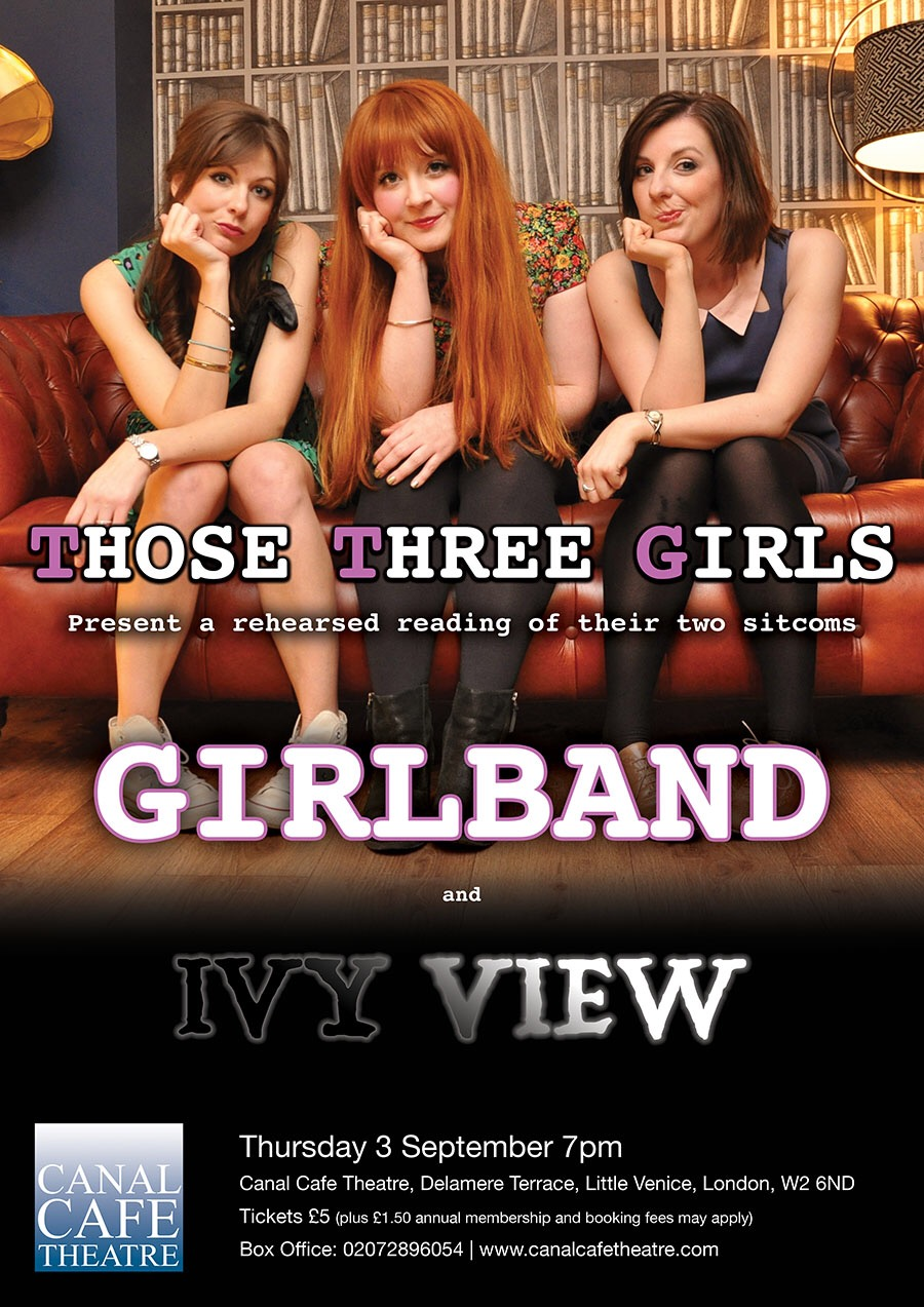 THOSE THREE GIRLS, GIRLBAND, IVY VIEW, CANAL CAFE THEATRE, FEMALE COMEDY WRITERS