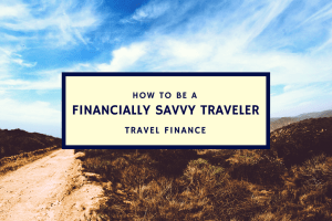 How To Be A Financially Savvy Traveler: A Step-By-Step Guide