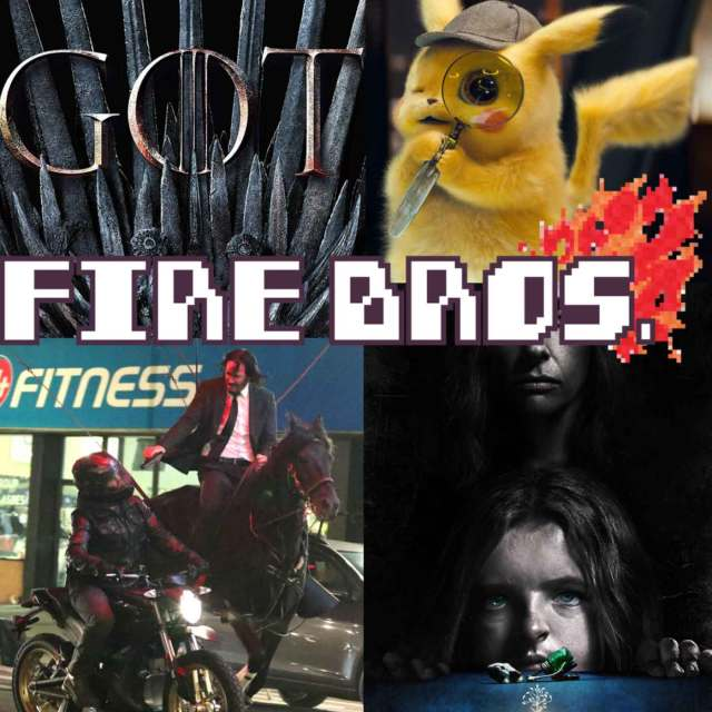Fire Bros episode 11, featuring discussion about Detective Pikachu, Game of Thrones, Hereditary, and John Wick 3