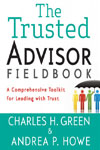 "Charles H. Green & Andrea P. Howe, ""The Trusted Advisor Fieldbook"""