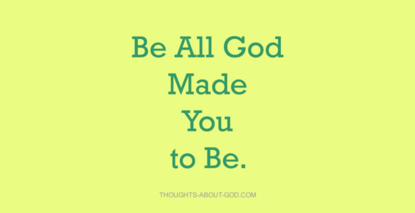 Be all God made you to be
