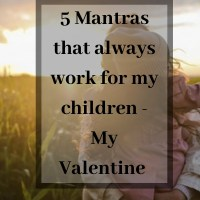 5 mantras that always work for my children  - My Valentine
