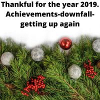 Thankful for the year 2019. Achievements-downfall-getting up again