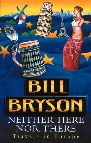Neither Here Nor There: Travels in Europe (By Bill Bryson)
