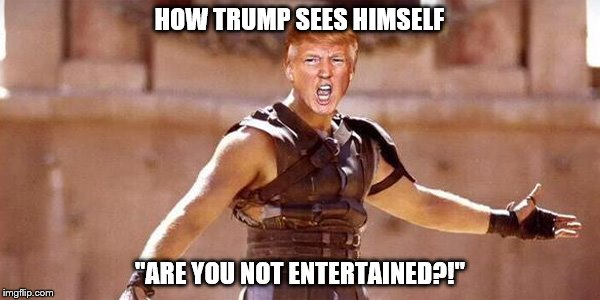 """Donald Trump's head on Gladiator's body with text """"How Trump sees himself - 'Are you not entertained?'"""""""