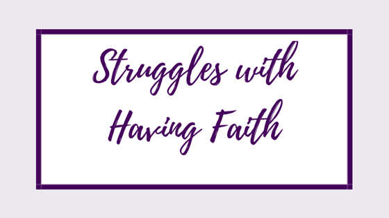 Struggles with Having Faith