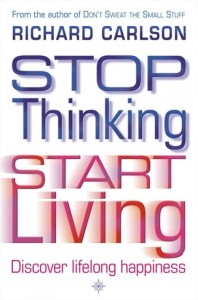 stop thinking start living richard carlsson