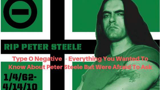 Type O Negative - Everything You Wanted To Know About Peter Steele But Were Afraid To Ask