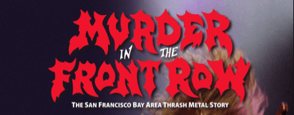 """Murder In The Front Row"" – Epic Thrash Metal Documentary – Coming To A City Near You?"