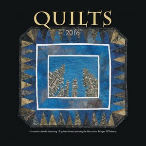 Quilts Calendar 2016. 16 months featuring 13 quilted thread paintings by Bridget O'Flaherty