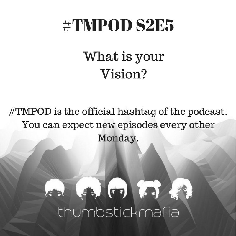Thumbstick Mafia Podcast Season 2 Episode 5 - What's Your Vision