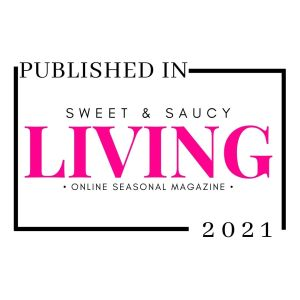 Published in Sweet & Saucy Living 2021