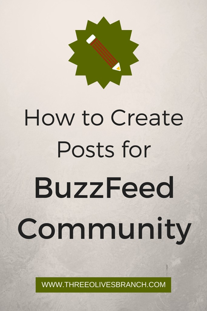 How to Create Posts for BuzzFeed Community | Three Olives Branch