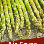 Pin image of Air Fryer Asparagus coming out of the fryer with title at bottom
