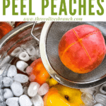 Pin image for peaches in ice water with title at top for How to Peel a Peach